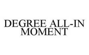 DEGREE ALL-IN MOMENT