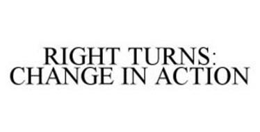 RIGHT TURNS: CHANGE IN ACTION