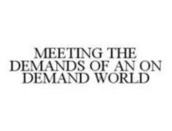 MEETING THE DEMANDS OF AN ON DEMAND WORLD