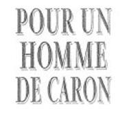 POUR UN HOMME DE CARON