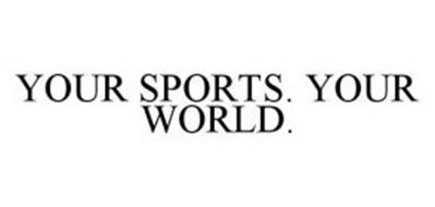 YOUR SPORTS.  YOUR WORLD.