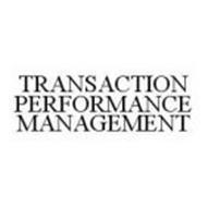 TRANSACTION PERFORMANCE MANAGEMENT