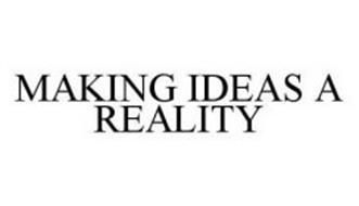 MAKING IDEAS A REALITY