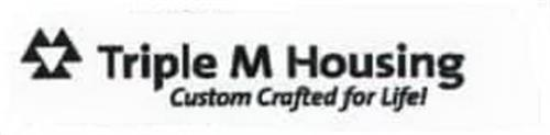 TRIPLE M HOUSING CUSTOM CRAFTED FOR LIFE!