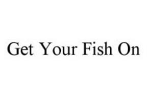 GET YOUR FISH ON