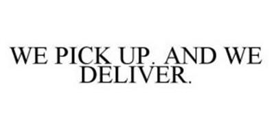 WE PICK UP.  AND WE DELIVER.
