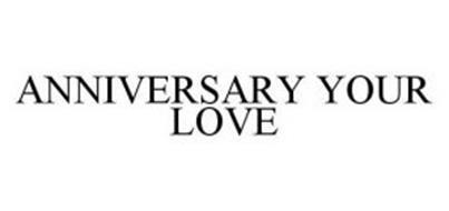 ANNIVERSARY YOUR LOVE