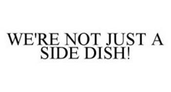 WE'RE NOT JUST A SIDE DISH!