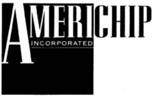 AMERICHIP INCORPORATED