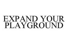 EXPAND YOUR PLAYGROUND
