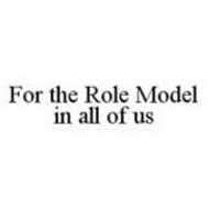 FOR THE ROLE MODEL IN ALL OF US