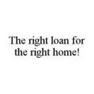 THE RIGHT LOAN FOR THE RIGHT HOME!