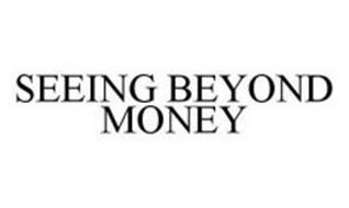 SEEING BEYOND MONEY