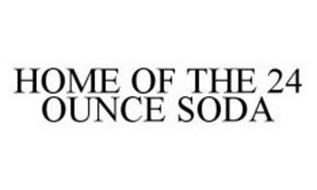 HOME OF THE 24 OUNCE SODA
