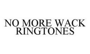 NO MORE WACK RINGTONES