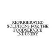 REFRIGERATED SOLUTIONS FOR THE FOODSERVICE INDUSTRY