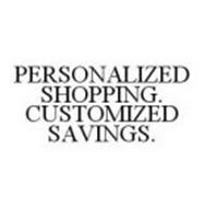 PERSONALIZED SHOPPING. CUSTOMIZED SAVINGS.