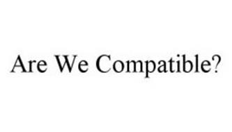 ARE WE COMPATIBLE?