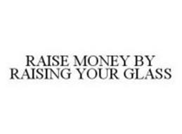 RAISE MONEY BY RAISING YOUR GLASS