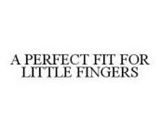 A PERFECT FIT FOR LITTLE FINGERS