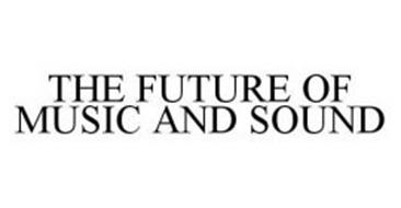 THE FUTURE OF MUSIC AND SOUND