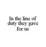 IN THE LINE OF DUTY THEY GAVE FOR US