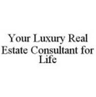 YOUR LUXURY REAL ESTATE CONSULTANT FOR LIFE