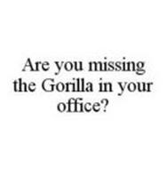 ARE YOU MISSING THE GORILLA IN YOUR OFFICE?