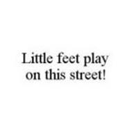 LITTLE FEET PLAY ON THIS STREET!