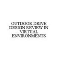 OUTDOOR DRIVE DESIGN REVIEW IN VIRTUAL ENVIRONMENTS