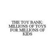 THE TOY BANK: MILLIONS OF TOYS FOR MILLIONS OF KIDS