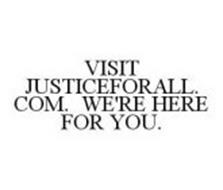 VISIT JUSTICEFORALL.COM.  WE'RE HERE FOR YOU.