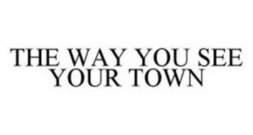 THE WAY YOU SEE YOUR TOWN