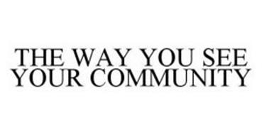 THE WAY YOU SEE YOUR COMMUNITY