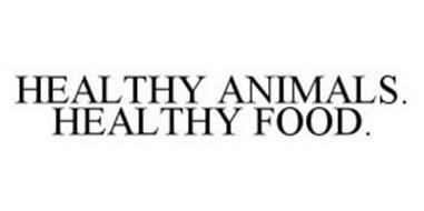 HEALTHY ANIMALS. HEALTHY FOOD.