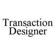 TRANSACTION DESIGNER
