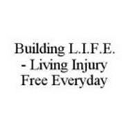 BUILDING L.I.F.E. - LIVING INJURY FREE EVERYDAY