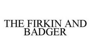 THE FIRKIN AND BADGER