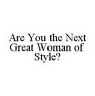 ARE YOU THE NEXT GREAT WOMAN OF STYLE?