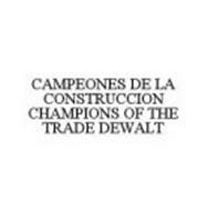 CAMPEONES DE LA CONSTRUCCION CHAMPIONS OF THE TRADE DEWALT
