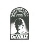 DEWALT CAMPEONES DE LA CONSTRUCCION CHAMPIONS OF THE TRADE