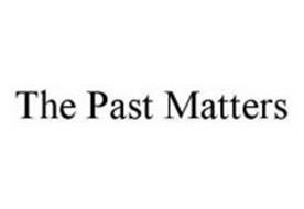 THE PAST MATTERS