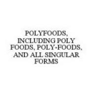 POLYFOODS, INCLUDING POLY FOODS, POLY-FOODS, AND ALL SINGULAR FORMS