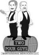 TWO POUR GUYS BARTENDING SERVICE LLC