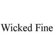 WICKED FINE