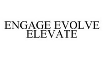 ENGAGE EVOLVE ELEVATE