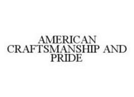 AMERICAN CRAFTSMANSHIP AND PRIDE