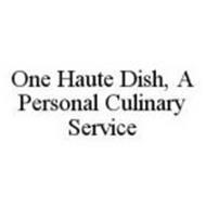ONE HAUTE DISH, A PERSONAL CULINARY SERVICE