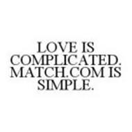 LOVE IS COMPLICATED. MATCH.COM IS SIMPLE.