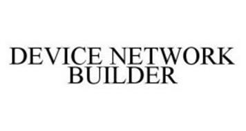 DEVICE NETWORK BUILDER